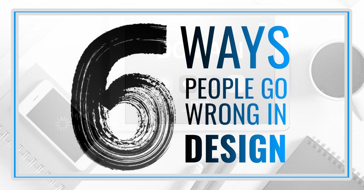 Website Problems | 6 Ways People go Wrong in Website Design